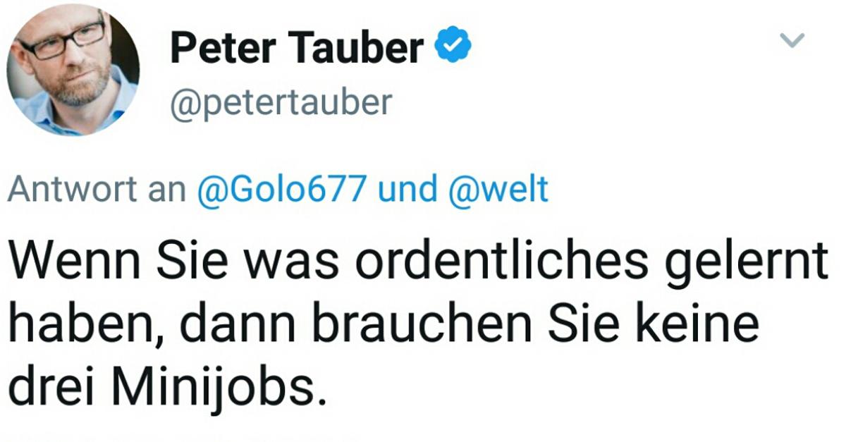 """Screenshot eines Tweets von Generalsekretär Peter Tauber mit dem Text: """"Wenn Sie was Ordentliches gelernt haben, dann brauchen Sie keine drei Minijobs"""""""