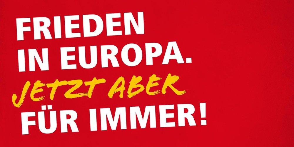 """Europawahlkampagne 2019. Schriftzug """"Frieden in Europa. Jetzt aber für immer!"""""""