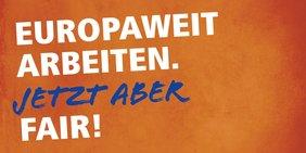 """Europawahlkampagne 2019. Schriftzug """"Europaweit arbeiten. Jetzt aber fair!"""""""