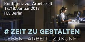 #Zeit zu Reden, Termin/Konferenz; Konferenz zur Arbeitszeit, 17. und 18. Januar 2017, Berlin