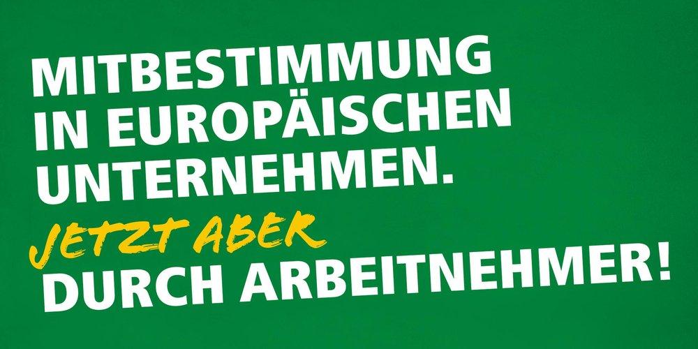 """Europawahlkampagne 2019. Schriftzug """"Mitbestimmung in Europäischen Unternehmen. Jetzt aber durch Arbeitnehmer!"""""""