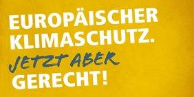 "Europawahlkampagne 2019. Schriftzug ""Europäischer Klimaschutz. Jetzt aber gerecht!"""