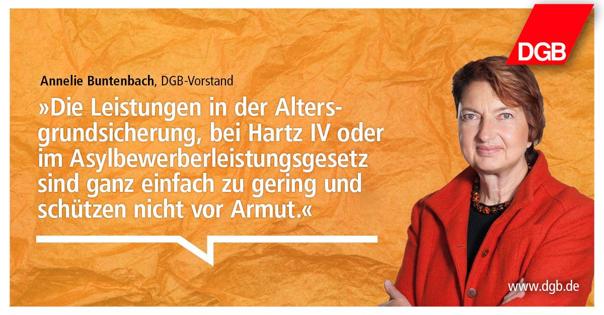 """Portrait von DGB-Vorstand Annelie Buntenbach, daneben das Zitat: """"Die Leistungen in der Altersgrundsicherung, bei Hartz IV oder im Asylbewerberleistungsgesetz sind ganz einfach zu gering und schützen nicht vor Armut."""""""