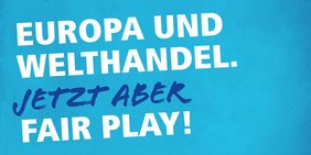 """Europawahlkampagne 2019. Schriftzug """"Europa und Welthandel. Jetzt aber fair play!"""""""