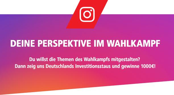 Grafik mit Text: Deine Perspektive im Wahlkampf - Du willst die Themen des Wahlkampfs mitgestalten? Dann zeig uns Deutschlands Investitionsstaus und gewinne 1000€