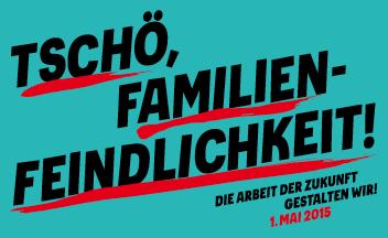 1. Mai Plakat 2015: Tschö, Familienfeindlichkeit