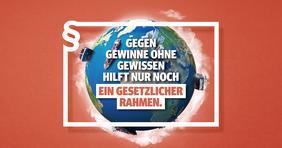 Motiv Weltkugel mit Rahmen inkl. Schriftzug Gegen Gewinne ohne Gewissen hilft nur noch ein gesetzlicher Rahmen