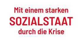 Rote Schrift auf weißem Grund: Mit einem starken Sozialstaat durch die Krise