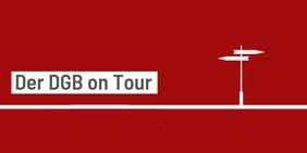 Bild mit Schriftzug DGB on Tour in weißer Schrift auf rotem Grund mit weißem Wegweiser-Symbol