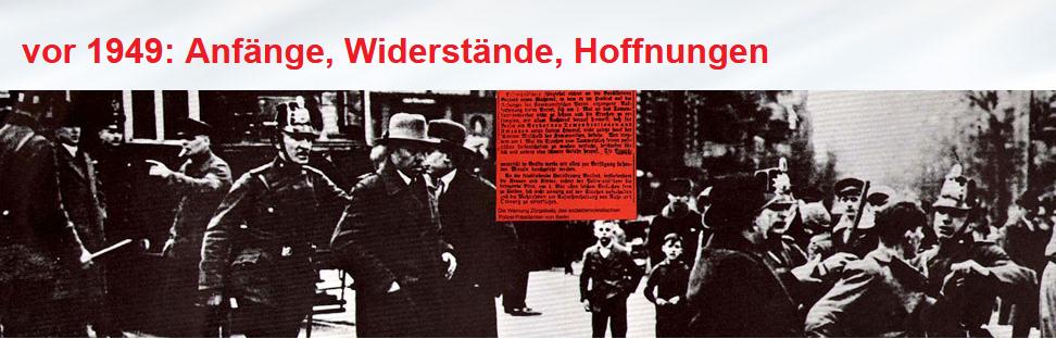 vor 1949: Anfänge, Widerstände, Hoffnungen