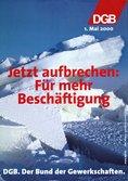 Plakat 1. Mai 2000: Text: etzt aufbrechen: Für mehr Beschäftigung. Motiv: Eine Eisscholle, die gen Himmel zeigt.