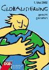 Plakat 1. Mai 2002: Text: Globalisierung gerecht gestalten. Motiv: Zeichnung, ein Mensch umarmt die Erde